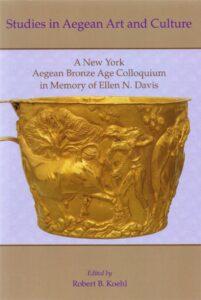 A New York Aegean Bronze  Age Colloquium in Memory of Ellen N. Davis