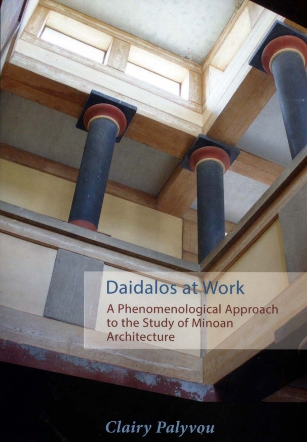 Daidalos at Work. A Phenomenological Approach to the Study of Minoan  Architecture