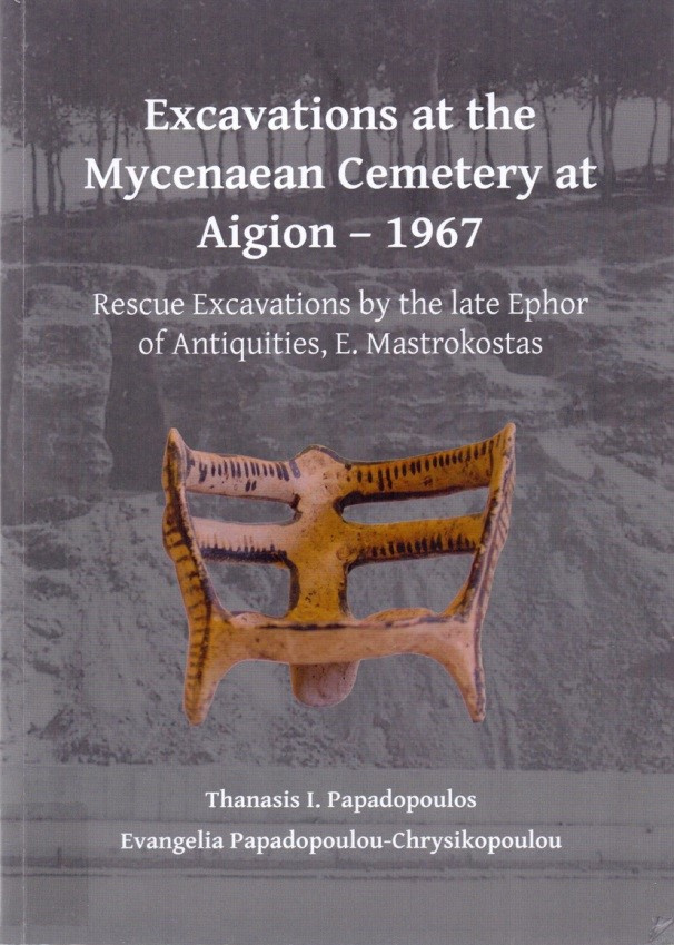 Excavations at the Mycenaean Cemetery at Aigion – 1967. Rescue Excavations by the late Ephor of Antiquities