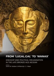 From 'LUGAL.GAL' to 'Wanax'. Kingship and Political Organisation in the Late Bronze Age Aegean