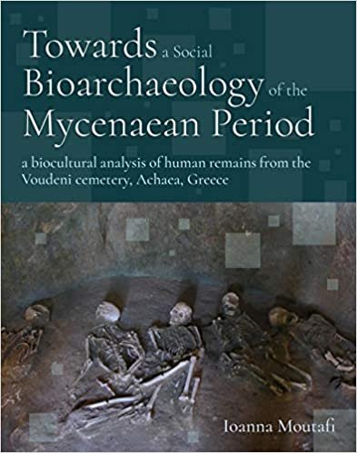Towards a Social Bioarchaeology of the Mycenaean Period: A biocultural analysis of human remains from the Voudeni cemetery, Achaea, Greece
