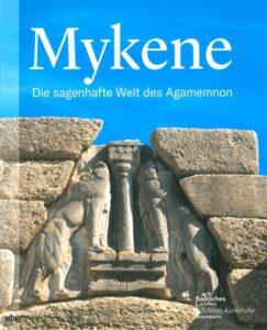 Mykene. Die sagenhafte Welt des  Agamemnon