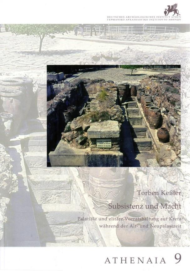 Subsistenz und Macht. Palatiale und elitäre Vorratschaltung auf Kreta während der Alt- und Neupalastzeit