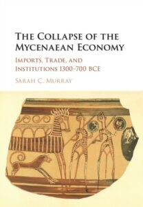 The Collapse of the Mycenaean Economy. Imports, Trade, and Institutions 1300-700 BCE