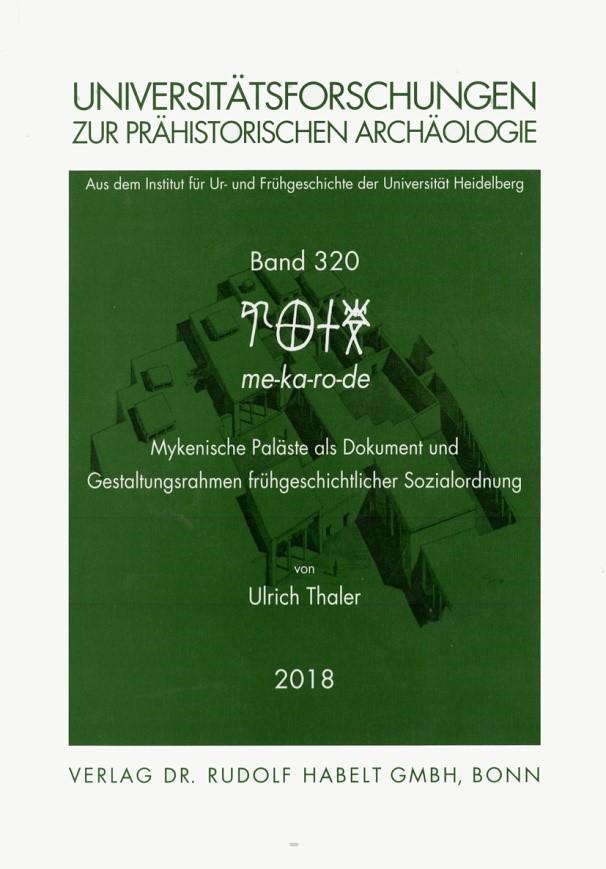 me-ka-ro-de. Mykenische Paläste als Dokument und Gestaltungsrahmen frühgeschichtlicher Sozialordnung