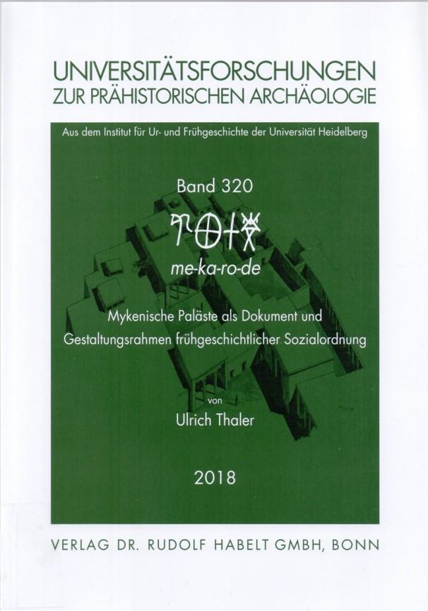 me-ka-ro-de. Mykenische Paläste als Dokument und Gestaltungsrahmen frühgeschichtlicher Sozialordung